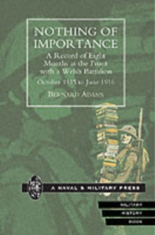 Nothing of Importance : A Record of Eight Months at the Front with a Welsh Battalion October 1915 to June 1916, Paperback Book