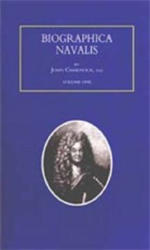 Biographa Navalis or Impartial Memoirs of the Lives and Characters of Officers of the Navy of Great Britain 1660-1798, Paperback Book