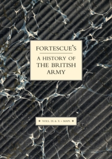 Fortescue's History of the British Army: Volume IX and X Maps : v. IX and X, Paperback Book