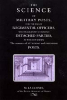 Science of Military Posts, for the Use of Regimental Officers Who Frequently Command Detached Parties (1761), Paperback Book