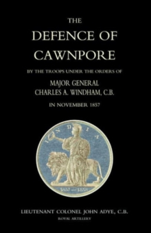 Defence of Cawnpore by the Troops Under the Orders of Major General Charles Windham in November 1857, Paperback Book