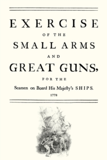 Exercise of the Small Arms and Great Guns for the Seamen on Board His Majesty's Ships (1778), Paperback Book