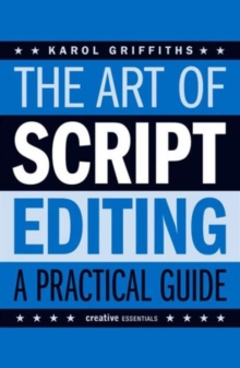 The Art Of Script Editing : A Practical Guide to Script Development, Paperback Book