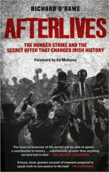 Afterlives : The Hunger Strike and the Secret Offer That Changed Irish History, Paperback / softback Book