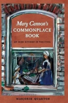 Mary Cannon's Commonplace Book : An Irish Kitchen in the 1700s, Hardback Book