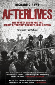 Afterlives : The Hunger Strike and the Secret Offer that Changed Irish History, EPUB eBook