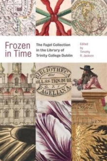 Frozen in Time : The Fagel Collection in the Library of Trinity College Dublin, Hardback Book