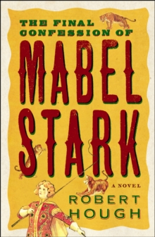 The Final Confession of Mabel Stark, Paperback Book