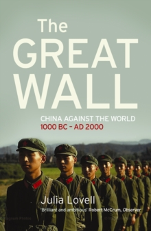 The Great Wall : China Against the World 1000 BC - AD 2000, Paperback Book