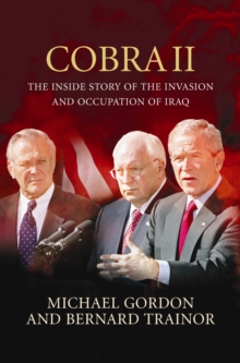 Cobra II : The Inside Story of the Invasion and Occupation of Iraq, Hardback Book