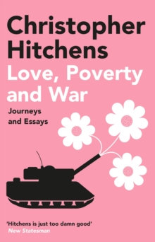 Love, Poverty and War : Journeys and Essays, Paperback Book