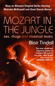 Mozart in the Jungle : Sex, Drugs and Classical Music, Paperback / softback Book