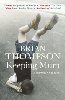 Keeping Mum : A Wartime Childhood, Paperback Book