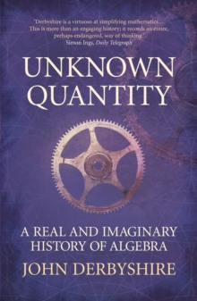 Unknown Quantity : A Real and Imaginary History of Algebra, Paperback / softback Book