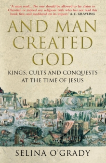 And Man Created God : Kings, Cults and Conquests at the Time of Jesus, Paperback / softback Book