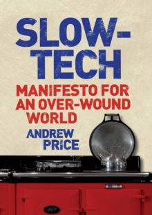 Slow-tech : Manifesto for an Over-wound World, Hardback Book