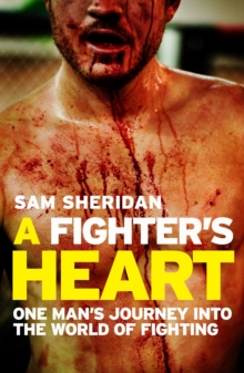 A Fighter's Heart : One man's journey through the world of fighting, Paperback / softback Book