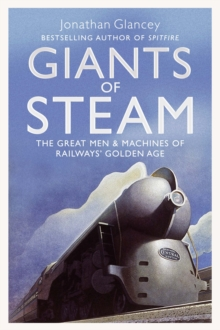 Giants of Steam : The Great Men and Machines of Rail's Golden Age, Paperback / softback Book
