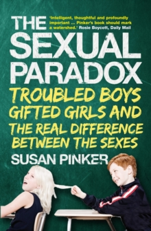 The Sexual Paradox : Troubled Boys, Gifted Girls and the Real Difference Between the Sexes, Paperback Book