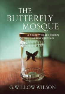 The Butterfly Mosque : A Young Woman's Journey To Love and Islam, Hardback Book