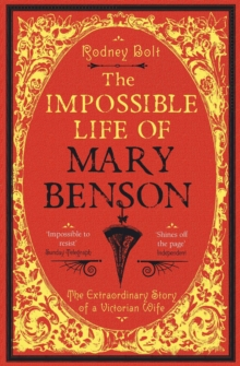 The Impossible Life of Mary Benson : The Extraordinary Story of a Victorian Wife, Paperback Book