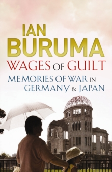 Wages of Guilt : Memories of War in Germany and Japan, Paperback Book