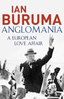 Anglomania : A European Love Affair, Paperback / softback Book