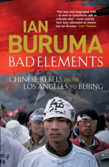 Bad Elements : Chinese Rebels from Los Angeles to Beijing, Paperback Book