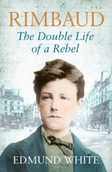 Rimbaud : The Double Life of a Rebel, Paperback / softback Book
