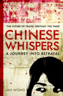 Chinese Whispers : A Journey Into Betrayal, Paperback Book
