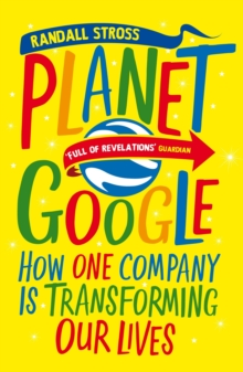 Planet Google : How One Company Is Transforming Our Lives, Paperback / softback Book