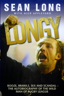 Longy : Booze, Brawls, Sex and Scandal - The Autobiography of the Wild Man of Rugby League, Paperback Book