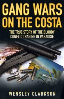 Gang Wars on the Costa : The True Story of the Bloody Conflict Racing in Paradise, Paperback Book