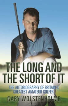 Long and Short of it : The Autobiography of Britain's Greatest Amateur Golfer, Hardback Book