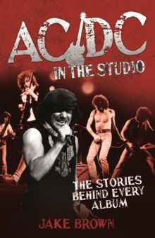 AC/DC in the Studio : The Stories Behind Every Album, Hardback Book