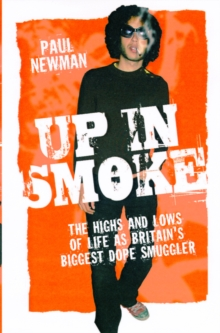 Up in Smoke : The Highs and Lows of Life as Britain's Biggest Dope Smuggler, Paperback Book