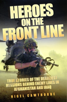 Heroes on the Front Line : True Stories of the Deadliest Missions Behind Enemy Lines in Afghanistan and Iraq, Paperback Book