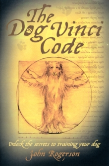 Dog Vinci Code : Unlock the Secrets to Training Your Dog, Paperback Book