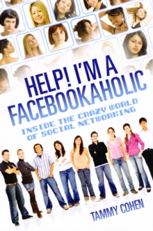 Help! I'm a Facebookaholic : Inside the Crazy World of Social Networking, Paperback / softback Book