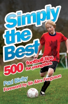 Simply the Best : 500 Football Tips for Youngsters, Paperback / softback Book