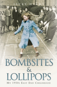 Bombsites and Lollipops : My 1950s East End Childhood, Paperback Book