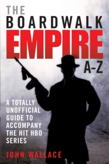 Boardwalk Empire A-Z : The Totally Unofficial Guide to Accompany the Hit HBO Series, Paperback Book