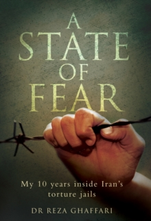 State of Fear : My 10 Years Inside Iran's Torture Jails, Hardback Book
