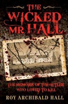 The Wicked Mr Hall : The Memoirs of the Butler Who Loved to Kill, Hardback Book
