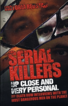 Serial Killers - Up Close and Very Personal : My Death Row Interviews with the Most Dangerous Men on the Planet, Paperback / softback Book