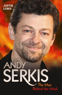 Andy Serkis : The Man Behind the Mask, Paperback Book
