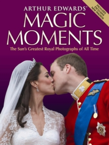 Arthur Edwards' Magic Moments : The Greatest Royal Photographs of All Time, Hardback Book