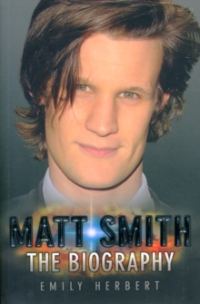 Matt Smith - The Biography, Paperback Book