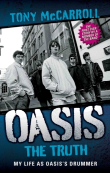 Oasis the Truth : My Life as Oasis's Drummer, Paperback Book