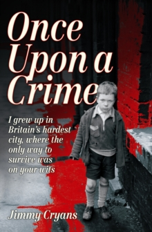Once Upon a Crime : I Grew Up in Britain's Hardest City, Where the Only Way to Survive Was on Your Wits., Paperback Book